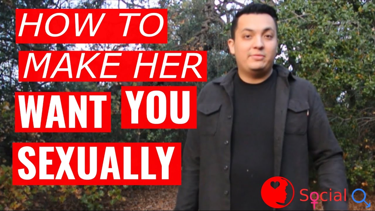 How To Make A Woman Want You Sexually Social Q Youtube