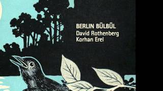 Berlin Bülbül, David Rothenberg and Korhan Erel live with birds