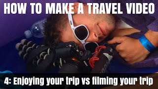 How To Make A Travel Video: Pt4 - Enjoying your trip vs filming your trip