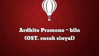 Ost.susah Sinyal  Ardhito Pramono ~ Bila  Lirik