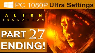 Alien Isolation ENDING Walkthrough Part 27 [1080p HD PC ULTRA] Alien Isolation Gameplay