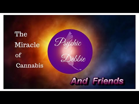 The Miracle of Cannabis Oil: Psychic Debbie and Friends