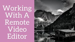 How To Work With A Video Editor