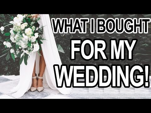 WHAT I BOUGHT FOR MY WEDDING!