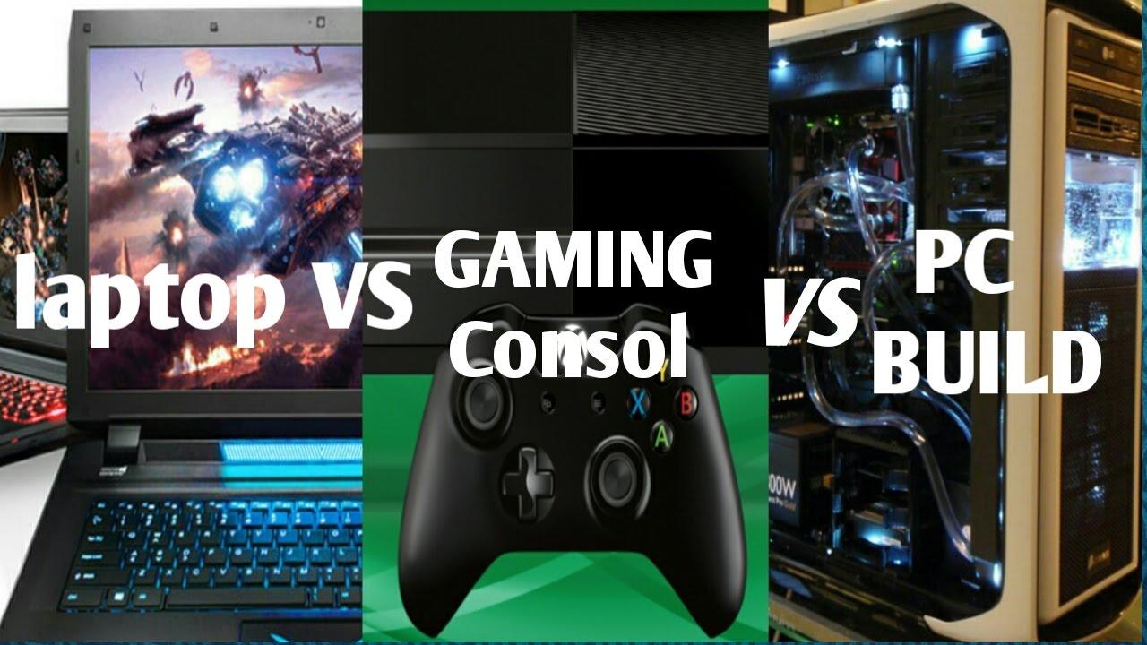 Gaming Console Vs Pc Build Vs Gaming Laptop Hindi Youtube