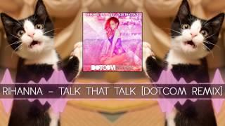 Rihanna - Talk That Talk (Dotcom Remix)