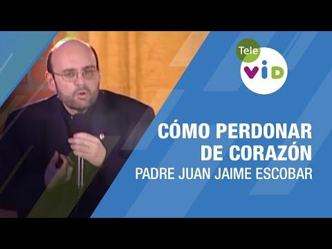 Cómo Perdonar, Padre Juan Jaime Escobar  - Tele VID