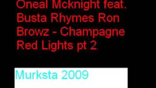 Oneal Mcknight feat Busta Rhymes Ron Browz Champagne Red Light part 2