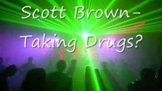 Scott Brown- Taking Drugs?