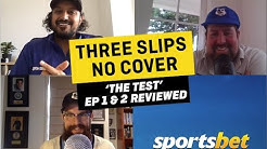 Three Slips, No Cover - The Test Review - Ep 1&2