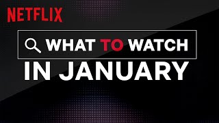 What To Watch In January   Netflix