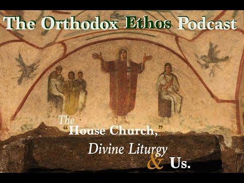 "The ""House Church,"" Divine Liturgy and Us"