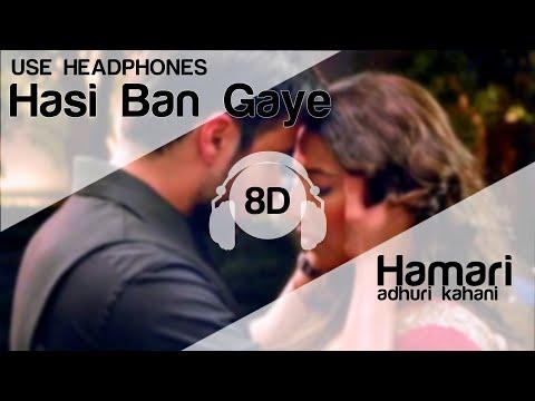 Hasi Ban Gaye Male 8D Audio Song (Hamari Adhuri Kahani)