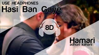 Hasi Ban Gaye Male 8D Audio Song (Hamari Adhuri Kahani)