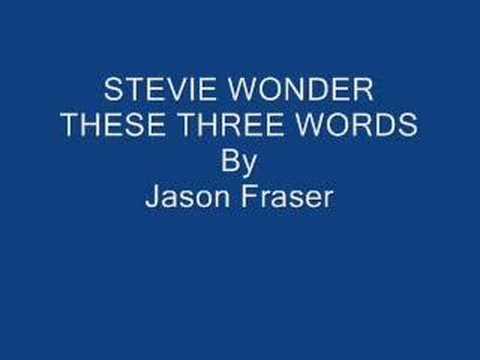THESE THREE WORDS Stevie Wonder by Jason Fraser