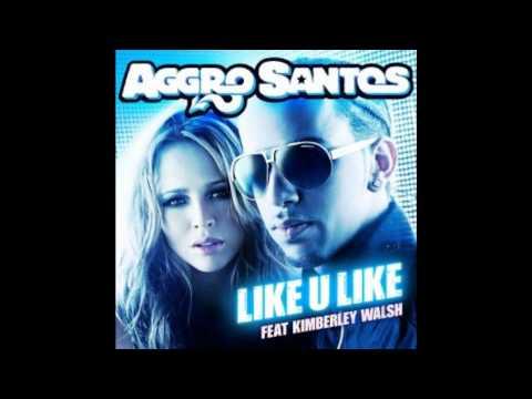 Aggro Santos Feat Kimberley Walsh - Like U Like