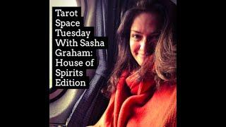 Tarot Space Tuesday with Sasha Graham: House of Spirits Edition