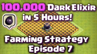 Clash of Clans - 100,000 Dark Elixir in 5 Hours! Episode 7 (Best Farming Strategy)