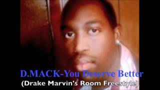 D.Mack-You Deserve Better (Drake Marvin Room Freestyle)