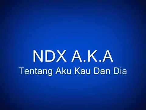 NDX A.K.A Tentang Aku Kau Dan Dia