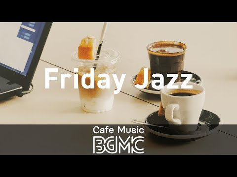 Friday Jazz: Good Positive Mood Morning Music to Wake Up, Exercise, Work and Be Productive
