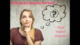 Primer, Bonder, Dehydrator... Was? Wann? Warum?