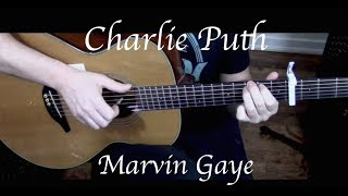 Charlie Puth - Marvin Gaye ft. Meghan Trainor - Fingerstyle Guitar