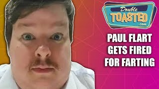 PAUL FLART FIRED FOR FARTING AT WORK - DID HE DESERVE IT?