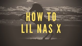 How To Lil Nas X