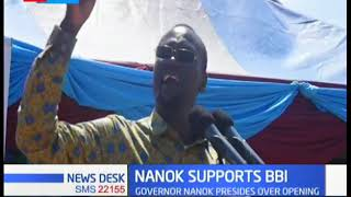 Nanok declares his support for the BBI reporting, highlighting the need to equally share resources