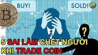 5 Sai lầm khi Trade Coin mà các nhà đầu tư mới chắc chắn sẽ gặp phải