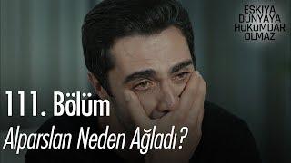 Alparslan neden ağladı? - Eşkıya Dünyaya Hükümdar Olmaz 111. Bölüm