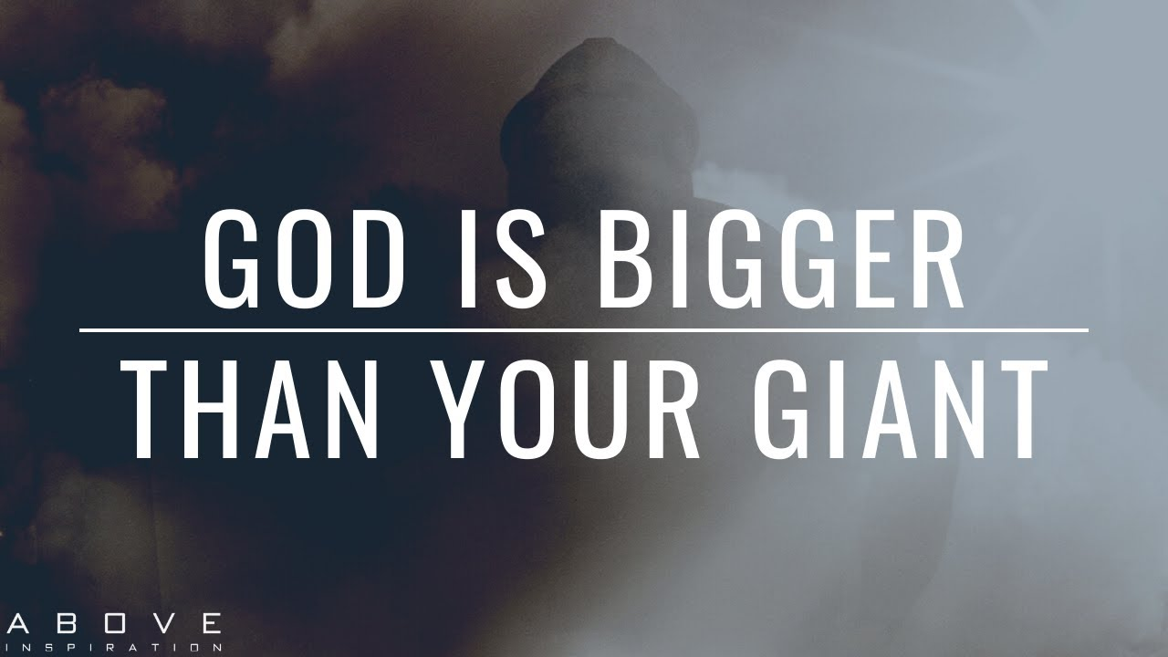 GOD IS BIGGER THAN YOUR GIANT   Focus On How Big Your God Is - Inspirational & Motivational Video