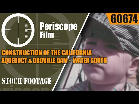 CONSTRUCTION OF THE CALIFORNIA AQUEDUCT & OROVILLE DAM  WATER SOUTH  60674
