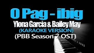 O PAG IBIG - Ylona Garcia & Bailey May (KARAOKE VERSION) (PBB Season 7 OST)