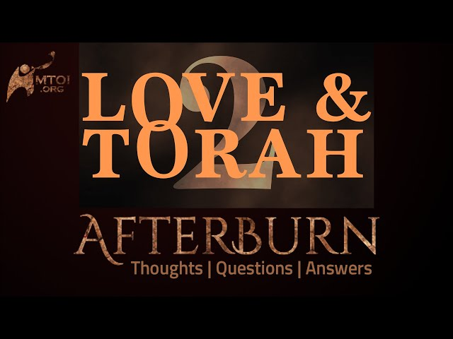 Afterburn: Thoughts, Q&A on Love and Torah - Part 2