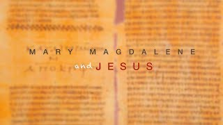 Mary Magdalene and Jesus - What Do Primary Sources Reveal?