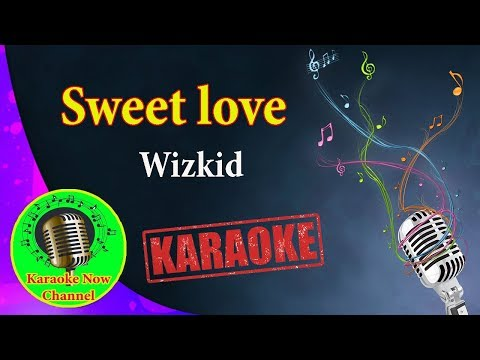 [Karaoke] Sweet love- Wizkid- Karaoke Now