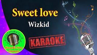 [Karaoke] Sweet love- Wizkid- Karaoke Now