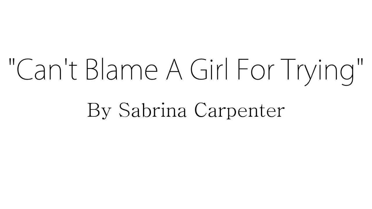 Can't Blame a Girl for Trying   Sabrina Carpenter Lyrics Chords ...
