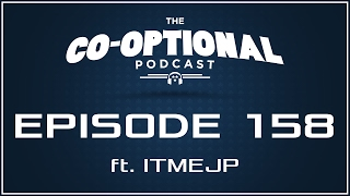 The Co-Optional Podcast Ep. 158 ft. ITMEJP [strong language] - February 16th, 2017
