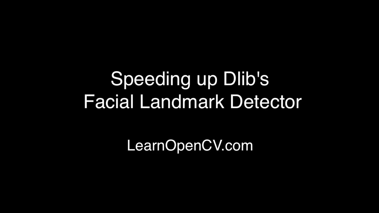 Speeding up Dlib's Facial Landmark Detector | Learn OpenCV