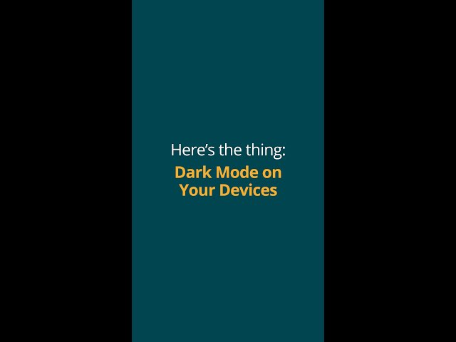 Here's the Thing: Dark Mode on Your Devices