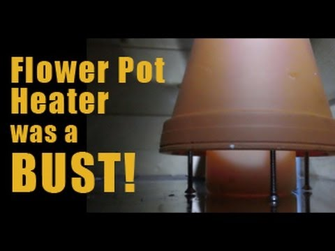 Flower Pot Heater Was A Bust Youtube