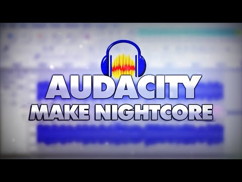 How To Make Nightcore Music In Audacity - Tutorial #26