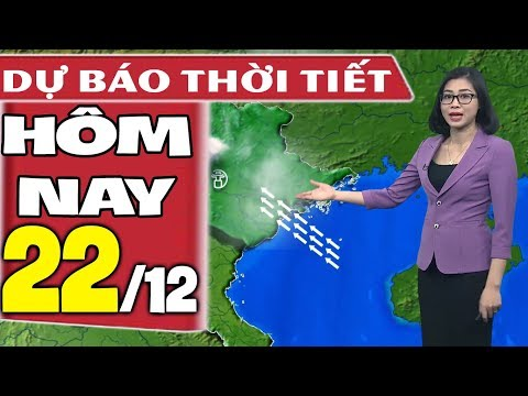 Dự báo thời tiết hôm nay mới nhất ngày 22/12 | Dự báo thời tiết 3 ngày tới