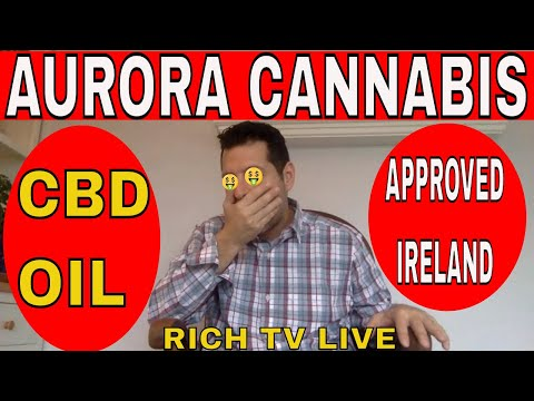 AURORA CANNABIS APPROVED TO SELL CBD OIL DROPS IN IRELAND
