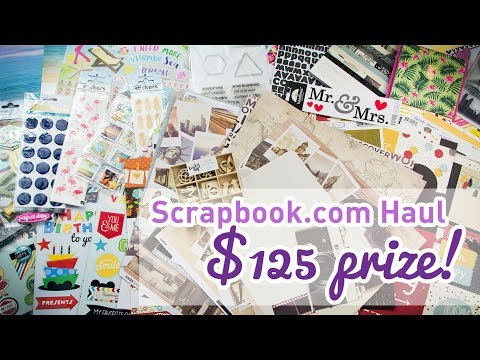 Scrapbook.com Haul - $125 PRIZE !!! - Scrapbooking Supplies