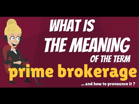 What is PRIME BROKERAGE? What does PRIME BROKERAGE mean? PRIME BROKERAGE meaning & explanation