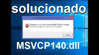 """solucionar el siguiente error """"Falta el archivo MSVCP140.dll"""" o MSVCP100.dll y  VCRUNTIME140.dll"""